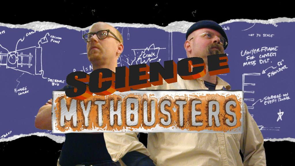 Science Mythbusters!