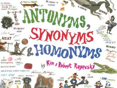 Synonyms, Antonyms, And Homonyms  Are All Around Us. Do You Know What Some Are?