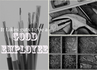 """it Takes Guts To Be A Good Employee"""