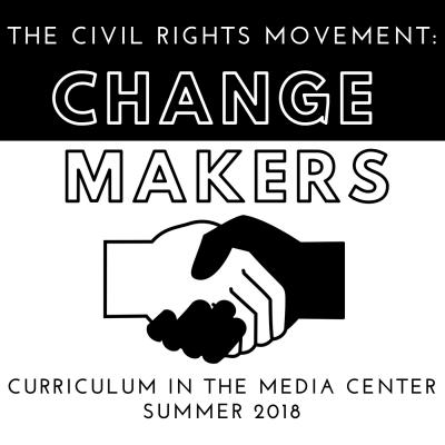 The Civil Rights Movement: Change Makers